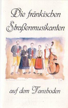Die fränkischen Straßenmusikanten: Auf dem Tanzboden