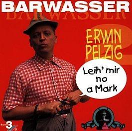 Frank-Markus Barwasser: Erwin Pelzig. Leih mer no a Mark