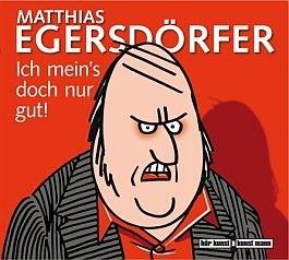 Matthias Egersdörfer: Ich mein's doch nur gut