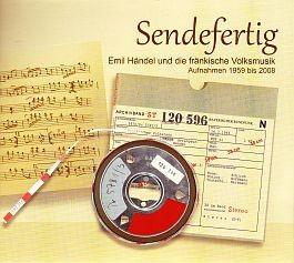 Sendefertig. Emil Händel und die fränkische Volksmusik