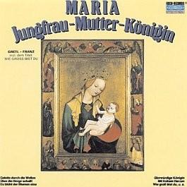 Gretl und Franz: Maria Jungfrau - Mutter - Königin