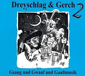 Dreyschlag & Gerch: Gsang und Gwaaf und Gaaßmusik 2