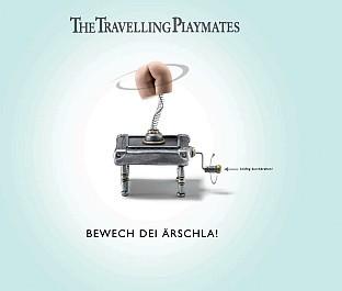 The Travelling Playmates: Bewech dei Ärschla
