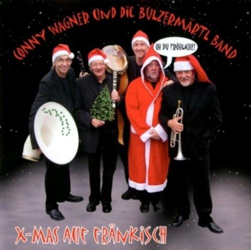 Conny Wagner und die Bulzermärtl Band: X-Mas auf fränkisch