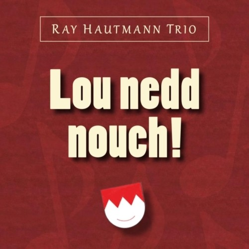 Ray Hautmann Trio: Lou nedd nouch!