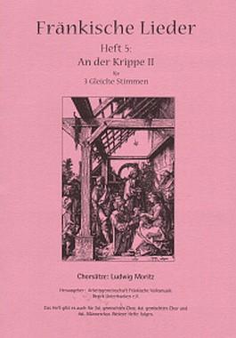 Fränkische Lieder H.5 An der Krippe II - 3 gleiche Stimmen