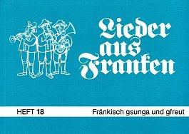 Lieder aus Franken, H. 18: Fränkisch gsunga und gfreut
