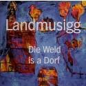 Landmusigg: Die Weld is a Dorf