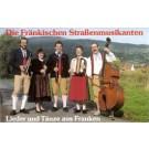 Die fränkischen Straßenmusikanten: Lieder und Tänze aus Franken