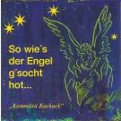 Kemmärä Kuckuck: So wie's der Engel g'socht hot