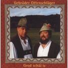 Gebrüder Ottenschläger: Grod schäi is