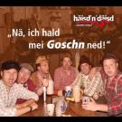 häisd 'n' däisd vomm mee: Nä, ich hald mei Goschn ned!